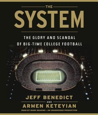 The System: The Glory and Scandal of Big-Time College Football - Benedict, Jeff, and Keteyian, Armen, and Deakins, Mark (Read by)
