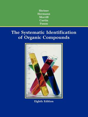 The Systematic Identification of Organic Compounds - Shriner, Ralph L, and Hermann, Christine K F, and Morrill, Terence C