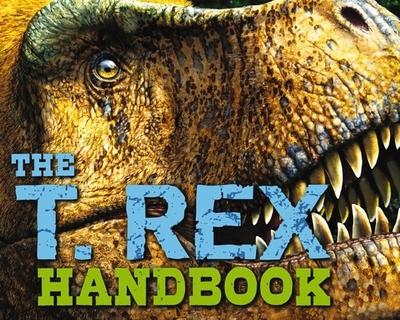 The T Rex Handbook - Switek, Brian