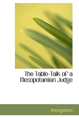 The Table-Talk of a Mesopotamian Judge - Anonymous