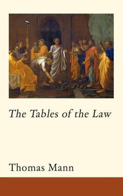 The Tables of the Law - Mann, Thomas, and Wood, Michael, and Faber, Marion (Translated by)