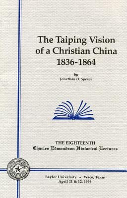 The Taiping Vision of a Christian China - Spence, Jonathan D, Mr., and Baylor University