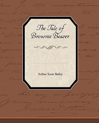 The Tale of Brownie Beaver - Bailey, Arthur Scott