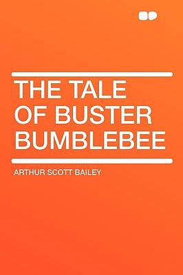 The Tale of Buster Bumblebee - Bailey, Arthur Scott