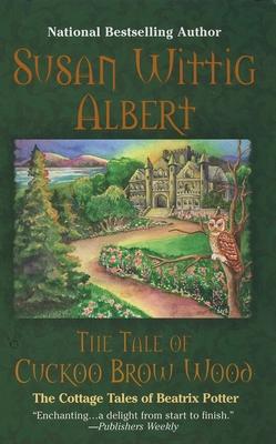 The Tale of Cuckoo Brow Wood - Albert, Susan Wittig, Ph.D.