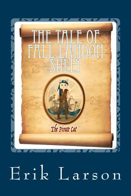 The Tale of Fall Landon Sully: The Pirate Cat - Larson, Erik