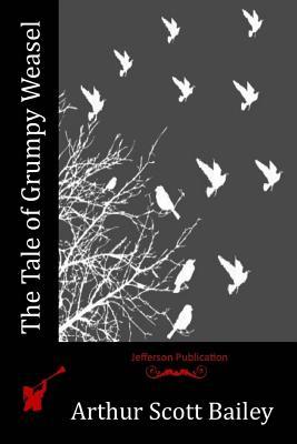 The Tale of Grumpy Weasel - Bailey, Arthur Scott