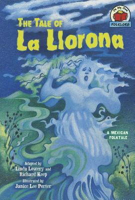 The Tale of La Llorona: A Mexican Folktale - Lowery, Linda (Adapted by), and Keep, Richard (Adapted by)