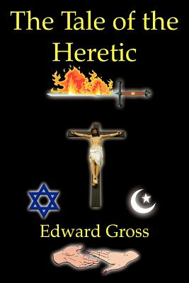 The Tale of the Heretic - Gross, Edward