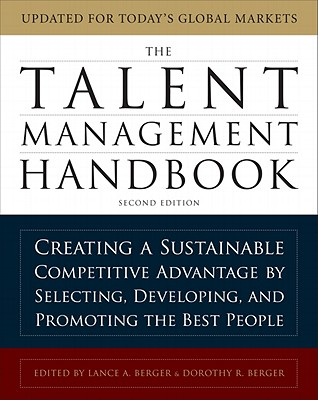 The Talent Management Handbook: Creating a Sustainable Competitive Advantage by Selecting, Developing, and Promoting the Best People - Berger, Lance A (Editor), and Berger, Dorothy R (Editor)