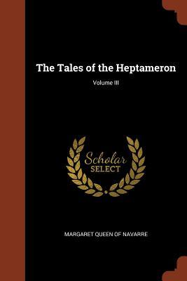 The Tales of the Heptameron; Volume III - Margaret Queen of Navarre
