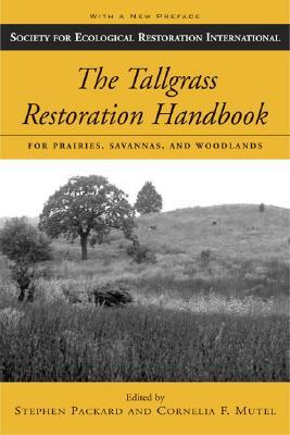 The Tallgrass Restoration Handbook: For Prairies, Savannas, and Woodlands - Packard, Stephen (Editor), and Mutel, Cornelia F (Editor), and Jordan, William R, III (Foreword by)