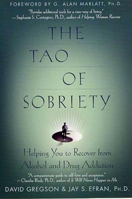The Tao of Sobriety: Helping You to Recover from Alcohol and Drug Addiction - Gregson, David, and Efran, Jay S, and Marlatt, G Alan, PhD (Foreword by)