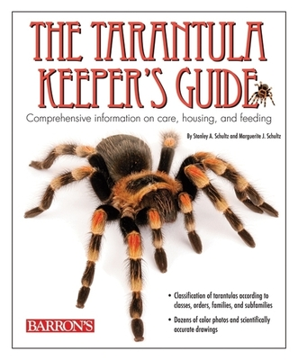 The Tarantula Keeper's Guide: Comprehensive Information on Care, Housing, and Feeding - Schultz, Stanley A, and Schultz, Marguerite J