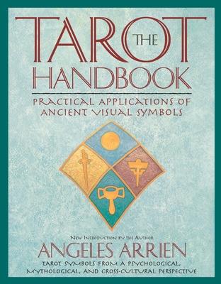 The Tarot Handbook: Practical Applications of Ancient Visual Symbols - Arrien, Angeles