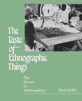 The Taste of Ethnographic Things: The Senses in Anthropology - Stoller, Paul (Photographer), and Olkes, Cheryl (Photographer)