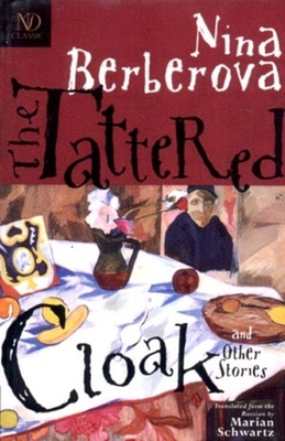 The Tattered Cloak and Other Stories - Berberova, Nina, and Schwartz, Marian (Translated by)