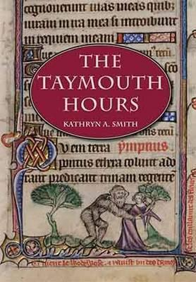 The Taymouth Hours: Stories and the Construction of the Self in Late Medieval England - Smith, Kathryn Ann