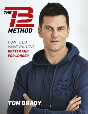 The Tb12 Method: How to Do What You Love, Better and for Longer - Brady, Tom