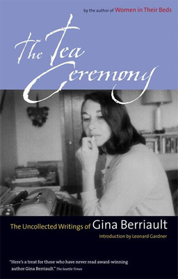 The Tea Ceremony: The Uncollected Writings - Berriault, Gina, and Gardner, Leonard (Introduction by)