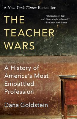 The Teacher Wars: A History of America's Most Embattled Profession - Goldstein, Dana