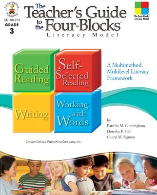 The Teacher's Guide to the Four-Blocks(r) Literacy Model, Grade 3: A Multimethod, Multilevel Literacy Framework - Cunningham, Patricia M, and Hall, Dorothy P, and Sigmon, Cheryl Mahaffey
