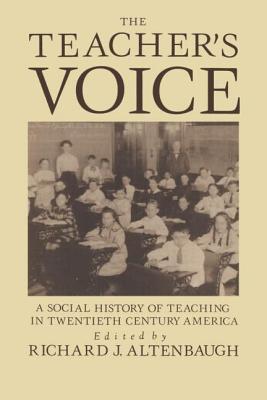 The Teacher's Voice: A Social History of Teaching in 20th Century America - Altenbaugh, Richard J