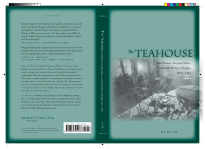 The Teahouse: Small Business, Everyday Culture, and Public Politics in Chengdu, 1900-1950 - Wang, Di