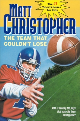 The Team That Couldn't Lose: Who Is Sending the Plays That Make the Team Unstoppable? - Christopher, Matt, and Kids, The #1 Sports Writer for (Illustrator)