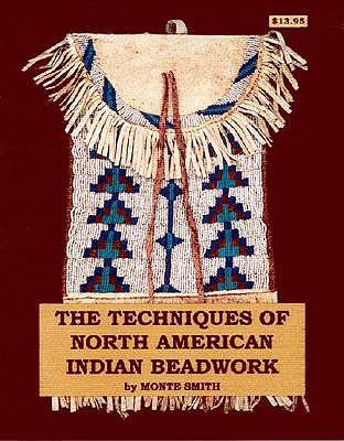 The Techniques of North American Indian Beadwork - Smith, Montejon