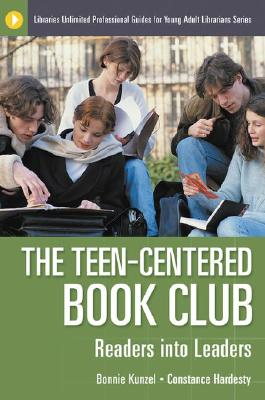 The Teen-Centered Book Club: Readers Into Leaders - Kunzel, Bonnie, and Hardesty, Constance