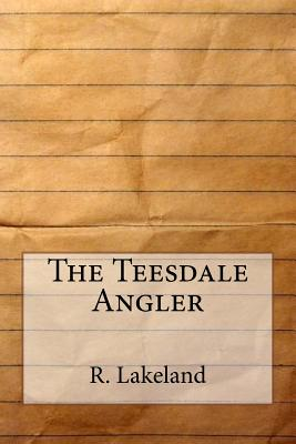 The Teesdale Angler - Lakeland, R
