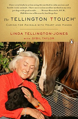The Tellington Ttouch: Caring for Animals with Heart and Hands - Tellington-Jones, Linda, and Taylor, Sybil
