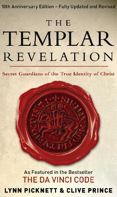 The Templar Revelation: Secret Guardians of the True Identity of Christ - Picknett, Lynn, and Prince, Clive