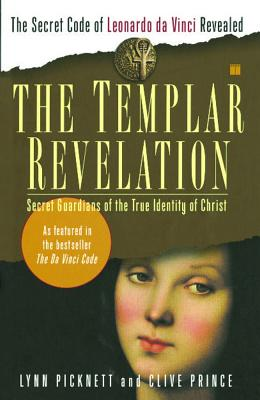 The Templar Revelation: Secret Guardians of the True Identity of Christ - Picknett, Lynn