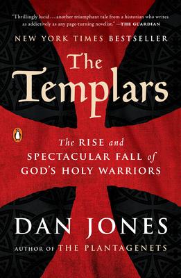The Templars: The Rise and Spectacular Fall of God's Holy Warriors - Jones, Dan