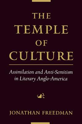 The Temple of Culture: Assimilation and Anti-Semitism in Literary Anglo-America - Freedman, Jonathan