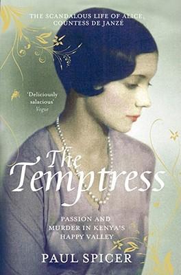 The Temptress: The scandalous life of  Alice, Countess de Janze - Spicer, Paul