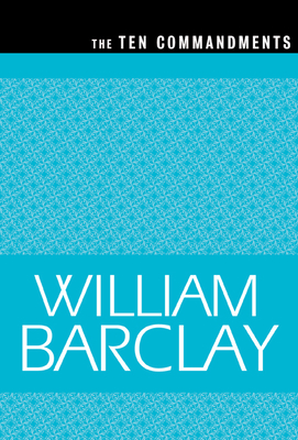 The Ten Commandments - Barclay, William, and Barclay