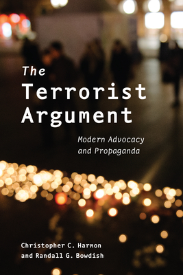 The Terrorist Argument: Modern Advocacy and Propaganda - Harmon, Christopher C, and Bowdish, Randall G