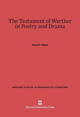The Testament of Werther in Poetry and Drama - Atkins, Stuart P
