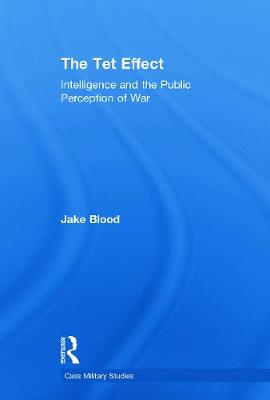 The Tet Effect: Intelligence and the Public Perception of War - Blood, Jake