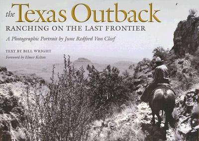 The Texas Outback: Ranching on the Last Frontier - Van Cleef, June Redford (Photographer)