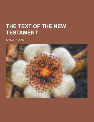 The Text of the New Testament - Lake, Kirsopp