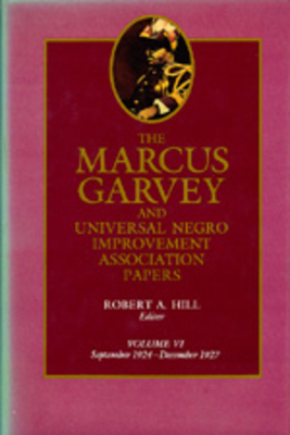 The The Marcus Garvey and Universal Negro Improvement Association Papers: The Marcus Garvey and Universal Negro Improvement Association Papers, Vol. VI September 1924-December 1927 v. 6 - Garvey, Marcus, and Hill, Robert A. (Editor), and Ball, Tevvy (Editor)