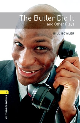 The The Oxford Bookworms Library: Level 1: The Butler Did it and Other Plays: Oxford Bookworms Library: Level 1:: The Butler Did It and Other Plays 400 Headwords - Bowler, Bill, and West, Clare