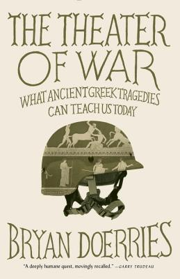 The Theater of War: What Ancient Tragedies Can Teach Us Today - Doerries, Bryan