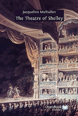 The Theatre of Shelley - Mulhallen, Jacqueline