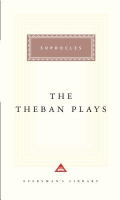 The Theban Plays - Sophocles, and Segal, Charles (Introduction by), and Grene, David (Translated by)