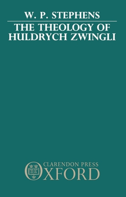 The Theology of Huldrych Zwingli - Stephens, W P